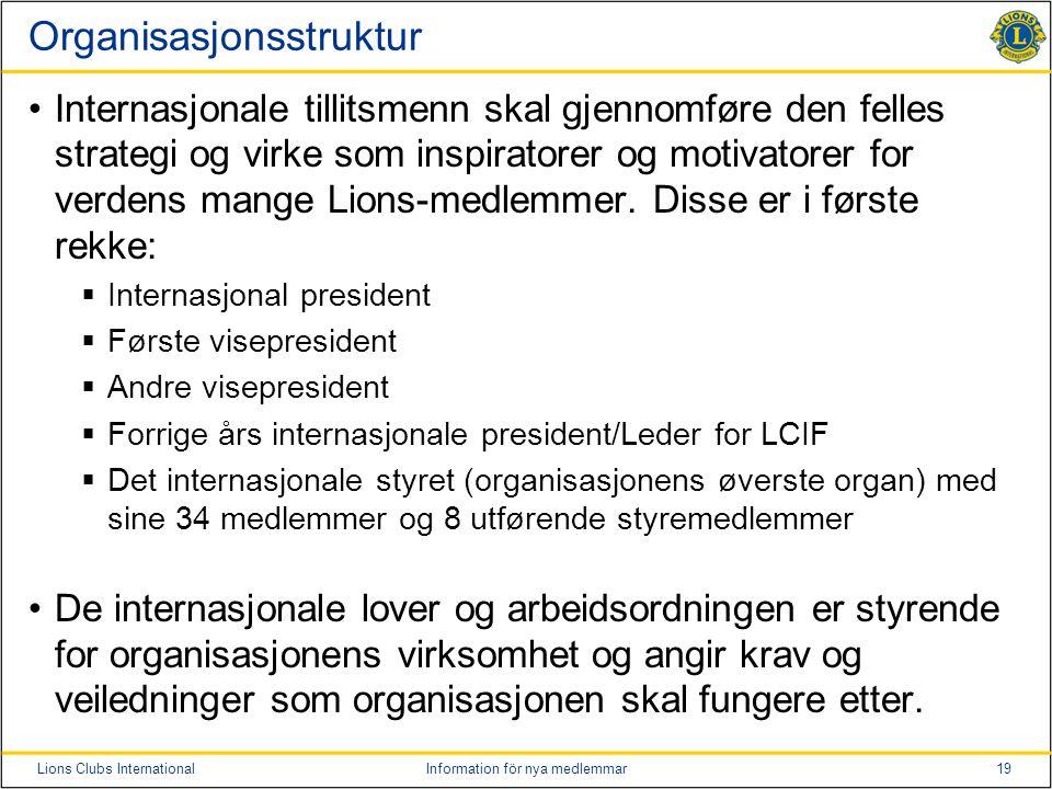 19Lions Clubs InternationalInformation för nya medlemmar Organisasjonsstruktur Internasjonale tillitsmenn skal gjennomføre den felles strategi og virk