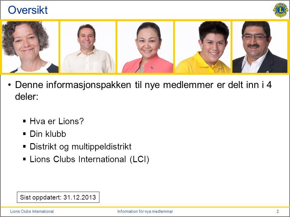 2Lions Clubs InternationalInformation för nya medlemmar Oversikt Denne informasjonspakken til nye medlemmer er delt inn i 4 deler:  Hva er Lions?  D