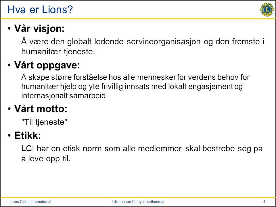 4Lions Clubs InternationalInformation för nya medlemmar Hva er Lions? Vår visjon: Å være den globalt ledende serviceorganisasjon og den fremste i huma