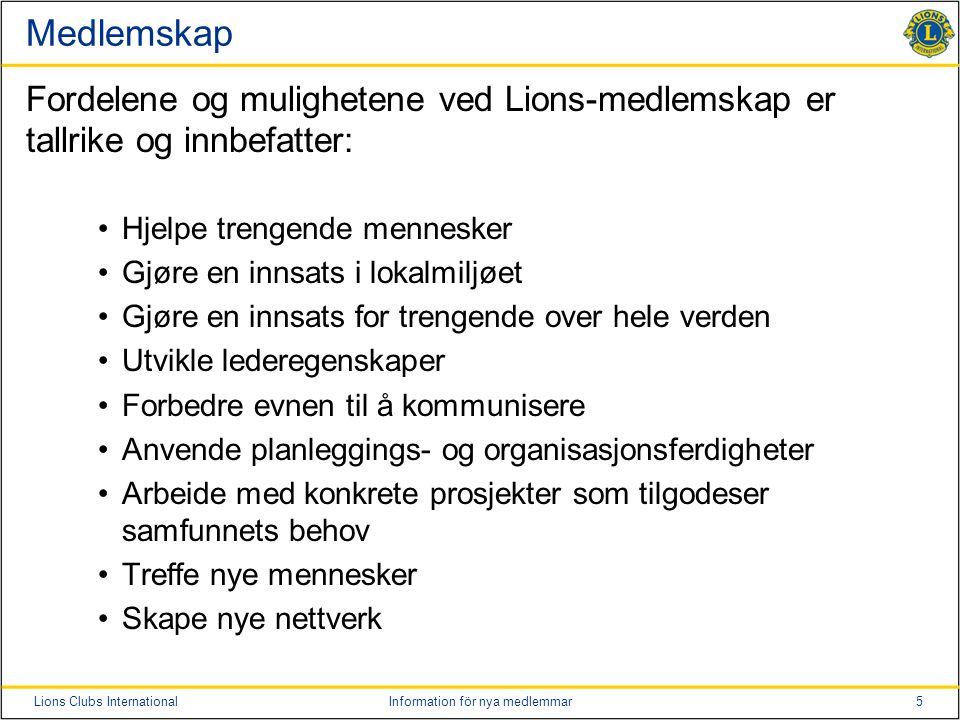 5Lions Clubs InternationalInformation för nya medlemmar Medlemskap Fordelene og mulighetene ved Lions-medlemskap er tallrike og innbefatter: Hjelpe tr