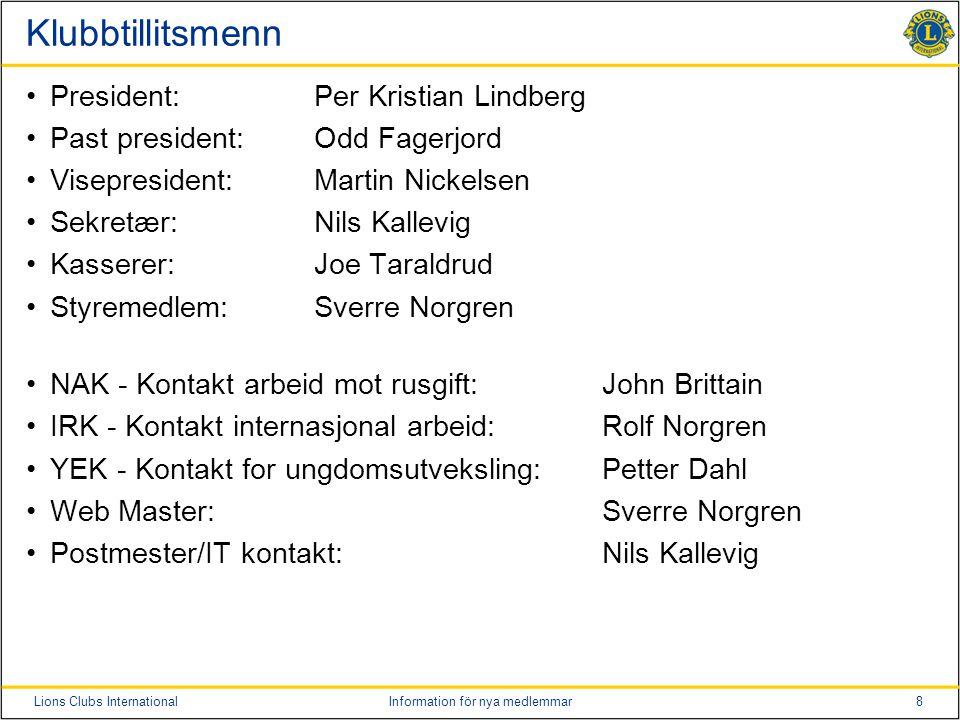 8Lions Clubs InternationalInformation för nya medlemmar Klubbtillitsmenn President:Per Kristian Lindberg Past president:Odd Fagerjord Visepresident:Ma