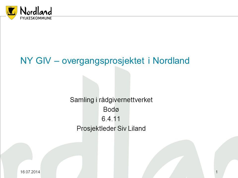 16.07.20141 NY GIV – overgangsprosjektet i Nordland Samling i rådgivernettverket Bodø 6.4.11 Prosjektleder Siv Liland