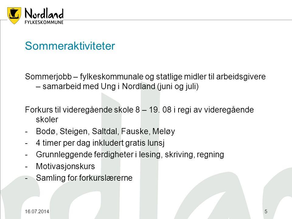 16.07.20145 Sommeraktiviteter Sommerjobb – fylkeskommunale og statlige midler til arbeidsgivere – samarbeid med Ung i Nordland (juni og juli) Forkurs til videregående skole 8 – 19.