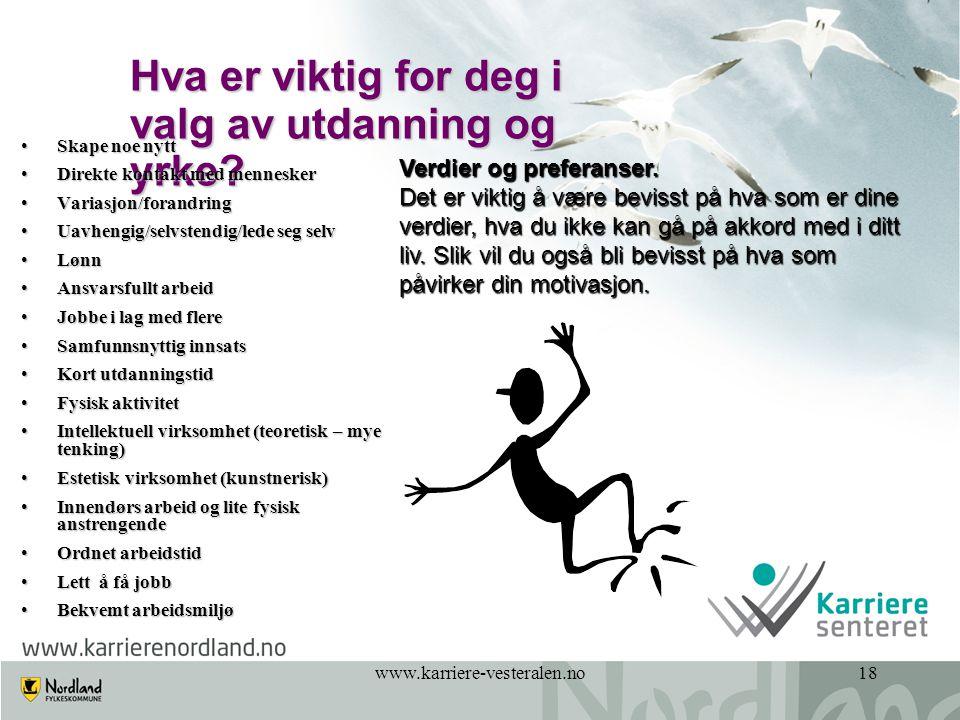 www.karriere-vesteralen.no18 Hva er viktig for deg i valg av utdanning og yrke.