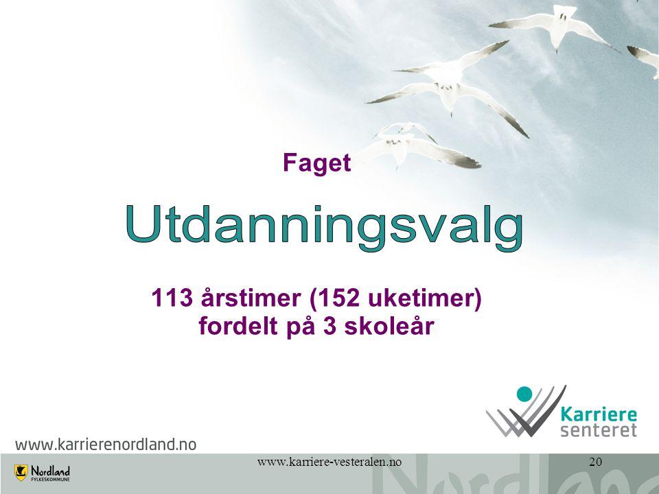 www.karriere-vesteralen.no20 Faget 113 årstimer (152 uketimer) fordelt på 3 skoleår