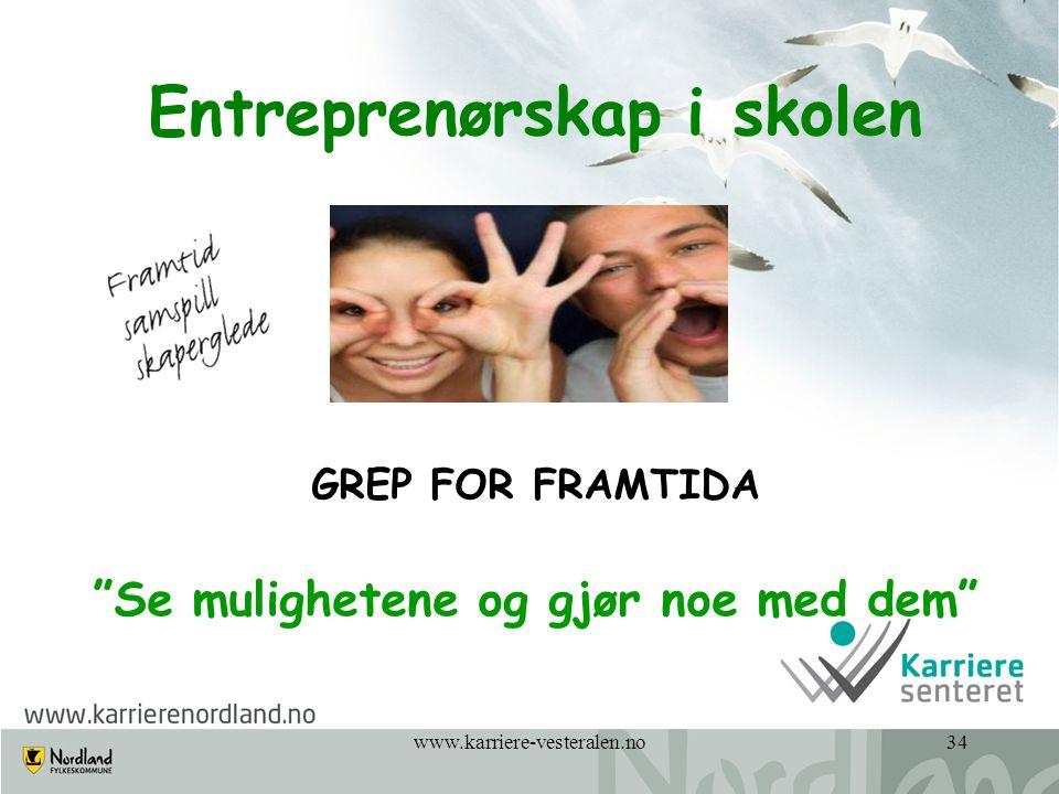 """www.karriere-vesteralen.no34 Entreprenørskap i skolen GREP FOR FRAMTIDA """"Se mulighetene og gjør noe med dem"""""""