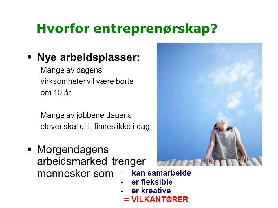 Hvorfor entreprenørskap?  Nye arbeidsplasser: Mange av dagens virksomheter vil være borte om 10 år Mange av jobbene dagens elever skal ut i, finnes i