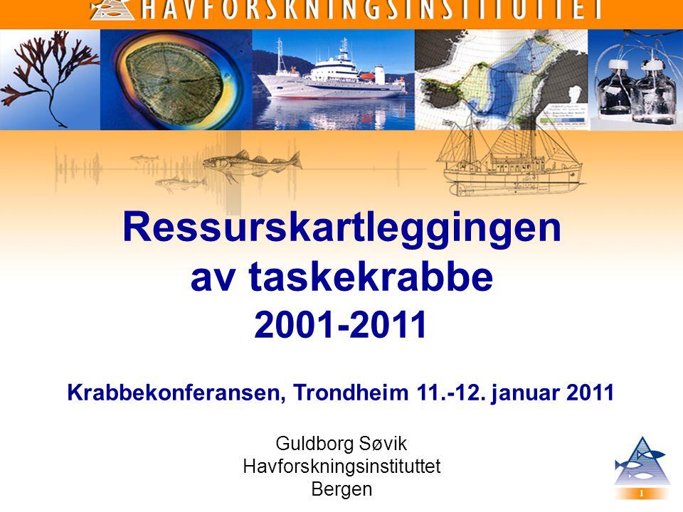 1 1 Guldborg Søvik Havforskningsinstituttet Bergen Ressurskartleggingen av taskekrabbe 2001-2011 Krabbekonferansen, Trondheim 11.-12. januar 2011