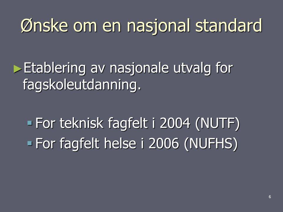 Ønske om en nasjonal standard ► Etablering av nasjonale utvalg for fagskoleutdanning.