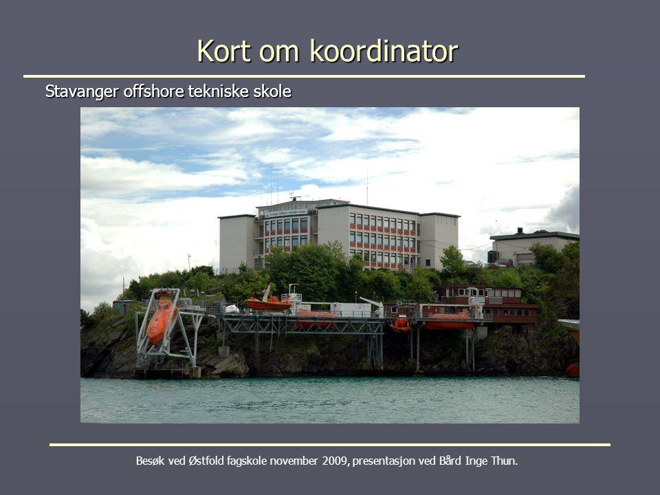 Kort om koordinator Stavanger offshore tekniske skole Besøk ved Østfold fagskole november 2009, presentasjon ved Bård Inge Thun.