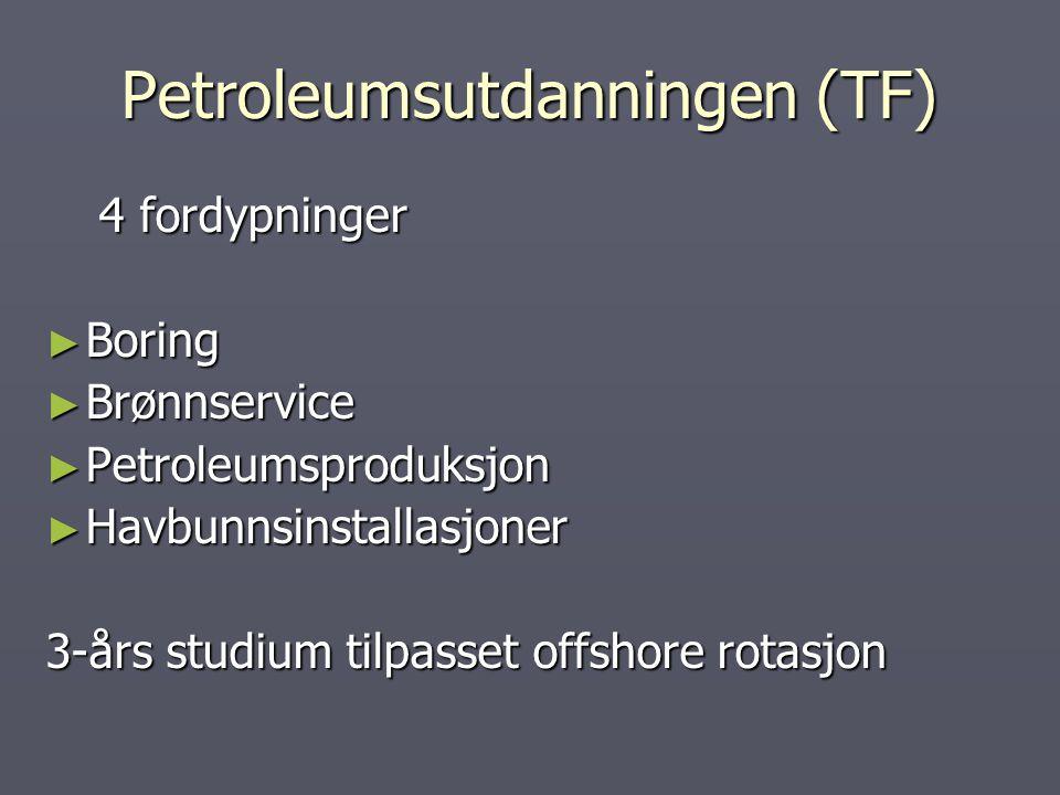 Petroleumsutdanningen (TF) 4 fordypninger ► Boring ► Brønnservice ► Petroleumsproduksjon ► Havbunnsinstallasjoner 3-års studium tilpasset offshore rot