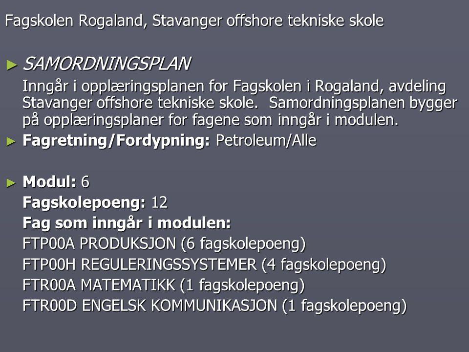 Fagskolen Rogaland, Stavanger offshore tekniske skole ► SAMORDNINGSPLAN Inngår i opplæringsplanen for Fagskolen i Rogaland, avdeling Stavanger offshor