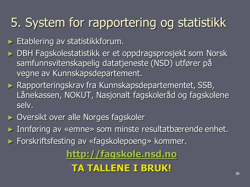 5.System for rapportering og statistikk ► Etablering av statistikkforum.