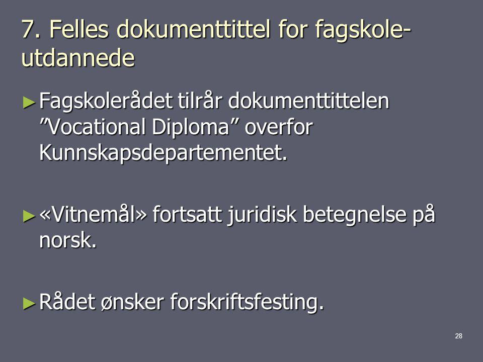 """7. Felles dokumenttittel for fagskole- utdannede ► Fagskolerådet tilrår dokumenttittelen """"Vocational Diploma"""" overfor Kunnskapsdepartementet. ► «Vitne"""