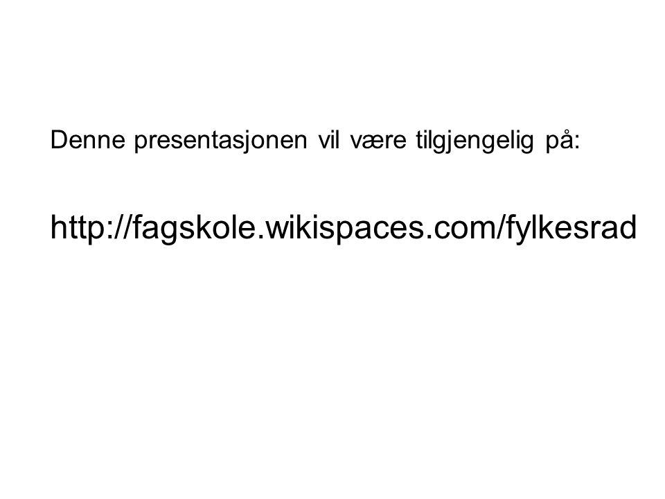 Denne presentasjonen vil være tilgjengelig på: http://fagskole.wikispaces.com/fylkesrad