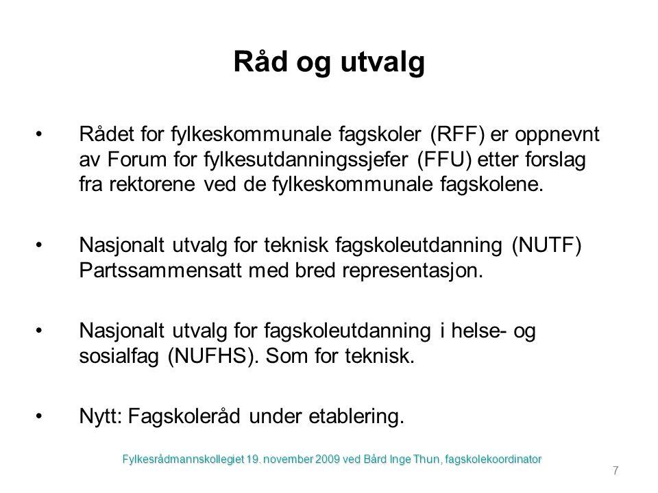7 Råd og utvalg Rådet for fylkeskommunale fagskoler (RFF) er oppnevnt av Forum for fylkesutdanningssjefer (FFU) etter forslag fra rektorene ved de fylkeskommunale fagskolene.