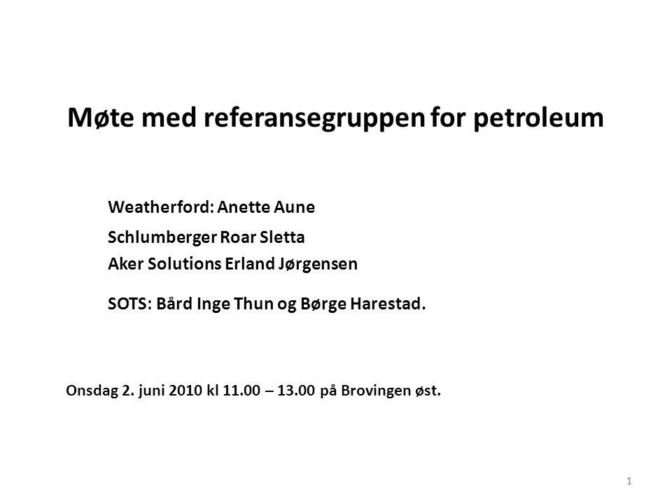 1 Møte med referansegruppen for petroleum Weatherford: Anette Aune Schlumberger Roar Sletta Aker Solutions Erland Jørgensen SOTS: Bård Inge Thun og Bø