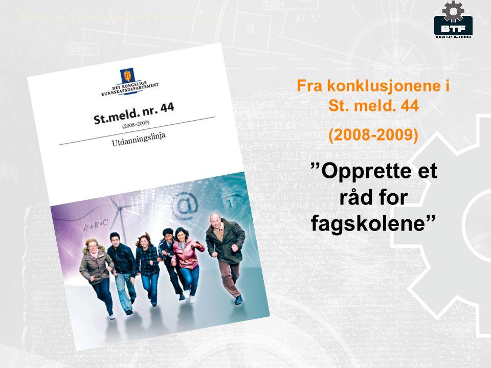 """Fra konklusjonene i St. meld. 44 (2008-2009) """"Opprette et råd for fagskolene"""" Rådet for fylkeskommunale fagskoler RFF"""