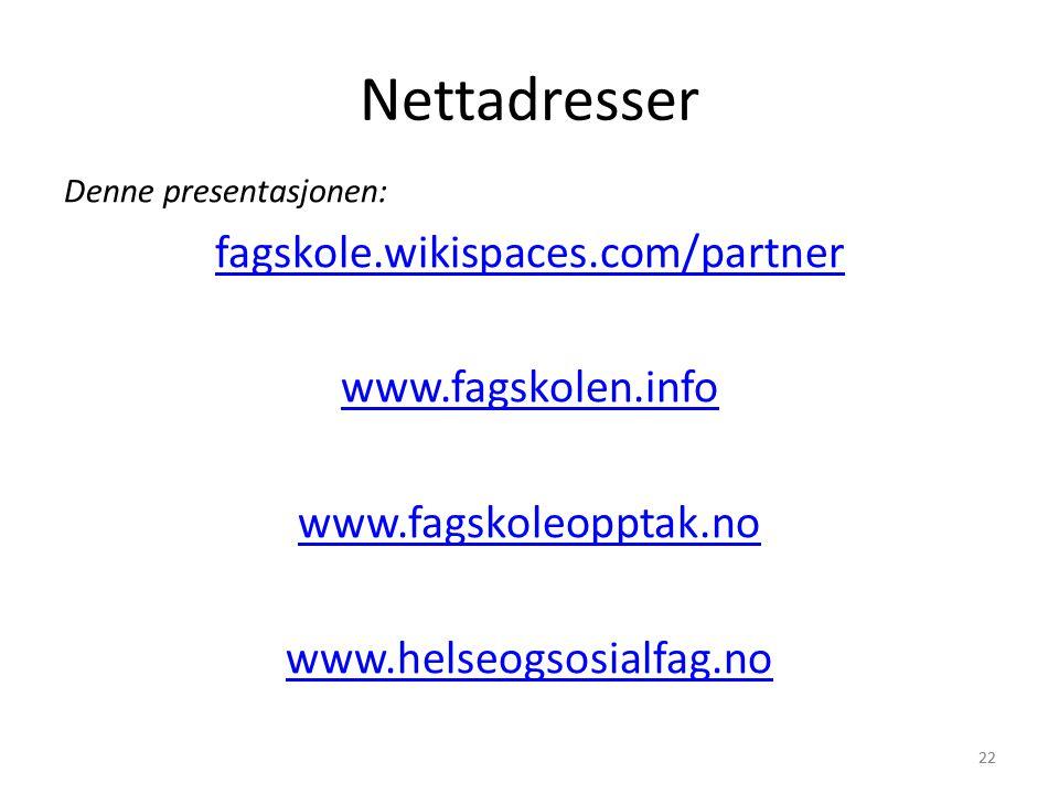 22 Nettadresser Denne presentasjonen: fagskole.wikispaces.com/partner www.fagskolen.info www.fagskoleopptak.no www.helseogsosialfag.no