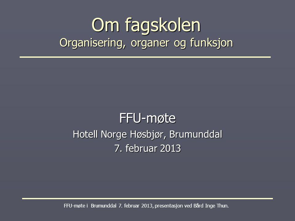Om fagskolen Organisering, organer og funksjon FFU-møte i Brumunddal 7.