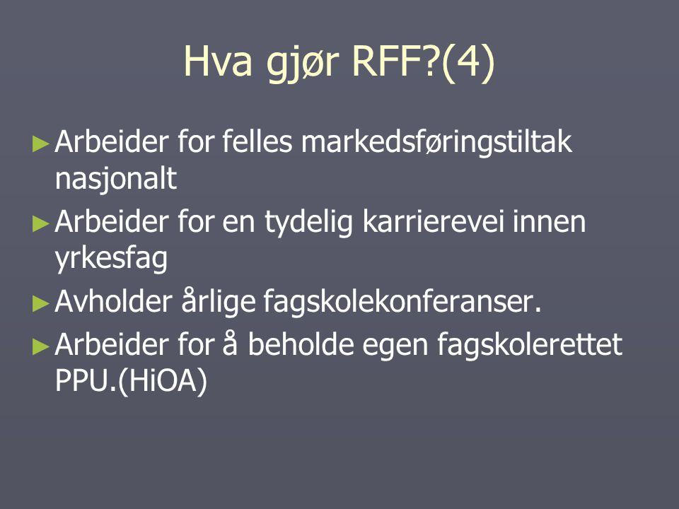 Hva gjør RFF (4) ► ► Arbeider for felles markedsføringstiltak nasjonalt ► ► Arbeider for en tydelig karrierevei innen yrkesfag ► ► Avholder årlige fagskolekonferanser.