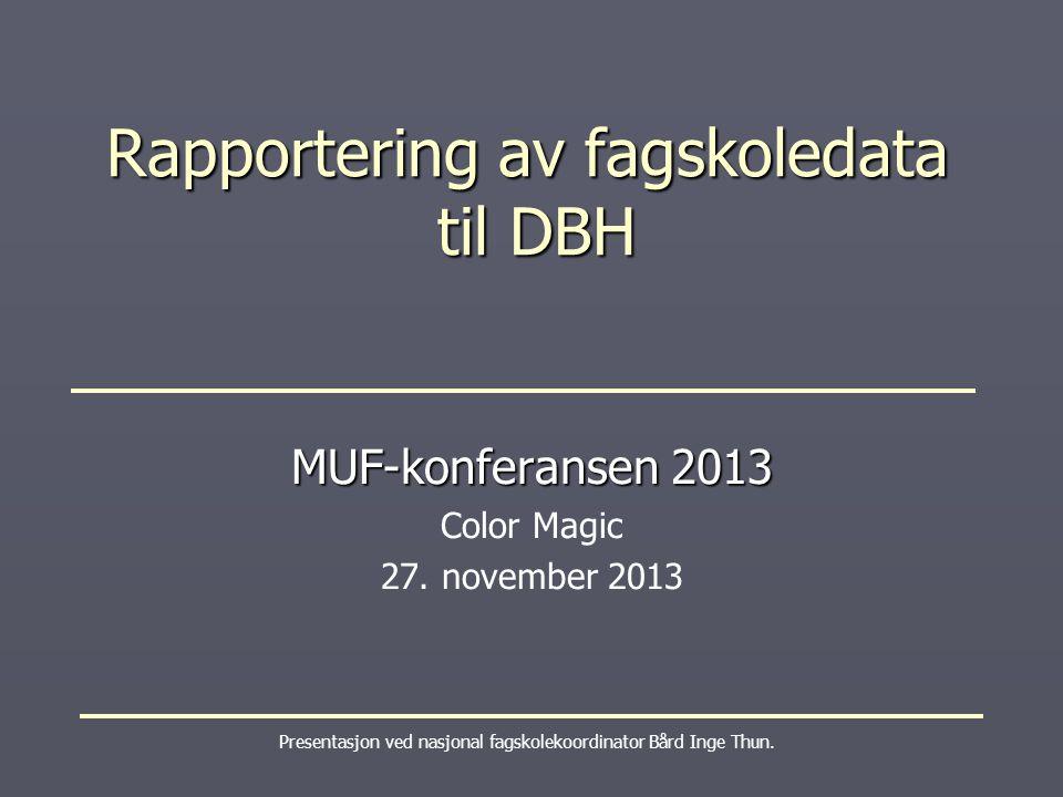 Rapportering av fagskoledata til DBH Presentasjon ved nasjonal fagskolekoordinator Bård Inge Thun.