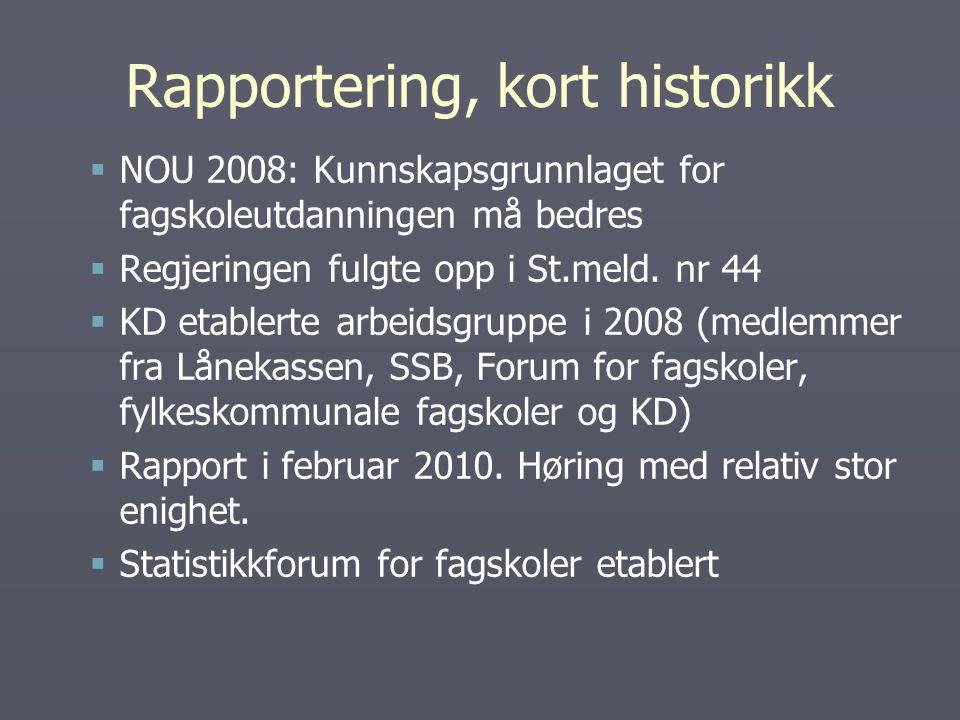 Rapportering, kort historikk   NOU 2008: Kunnskapsgrunnlaget for fagskoleutdanningen må bedres   Regjeringen fulgte opp i St.meld.
