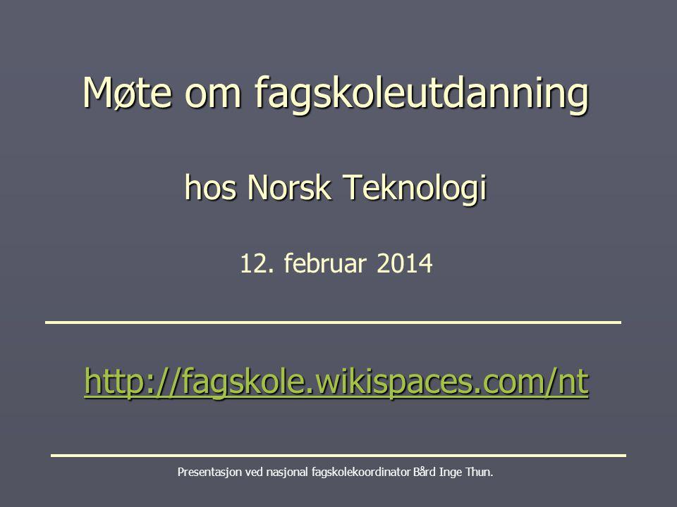Møte om fagskoleutdanning hos Norsk Teknologi http://fagskole.wikispaces.com/nt Møte om fagskoleutdanning hos Norsk Teknologi 12.