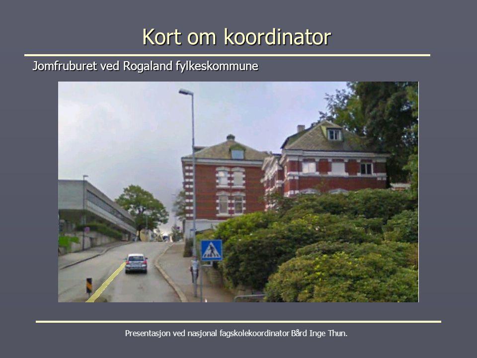 Kort om koordinator Jomfruburet ved Rogaland fylkeskommune Presentasjon ved nasjonal fagskolekoordinator Bård Inge Thun.