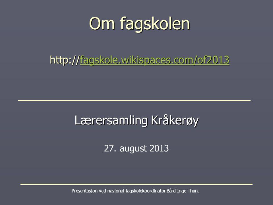 Om fagskolen http://fagskole.wikispaces.com/of2013 fagskole.wikispaces.com/of2013 Presentasjon ved nasjonal fagskolekoordinator Bård Inge Thun.