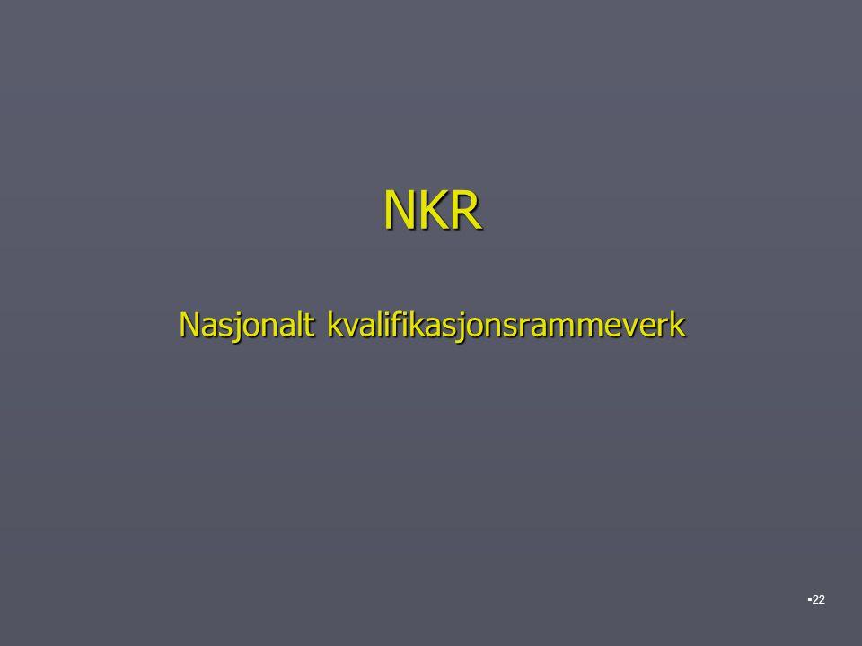 NKR Nasjonalt kvalifikasjonsrammeverk  22