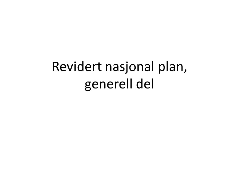 Revidert nasjonal plan, generell del