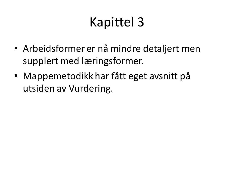 Kapittel 3 Arbeidsformer er nå mindre detaljert men supplert med læringsformer.