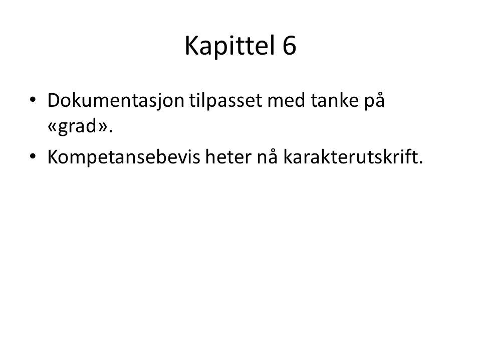 Kapittel 6 Dokumentasjon tilpasset med tanke på «grad». Kompetansebevis heter nå karakterutskrift.