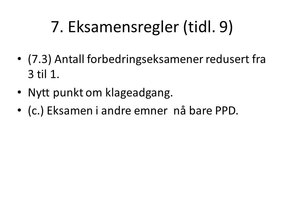 7. Eksamensregler (tidl. 9) (7.3) Antall forbedringseksamener redusert fra 3 til 1.