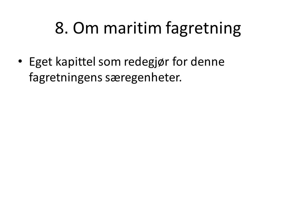 8. Om maritim fagretning Eget kapittel som redegjør for denne fagretningens særegenheter.