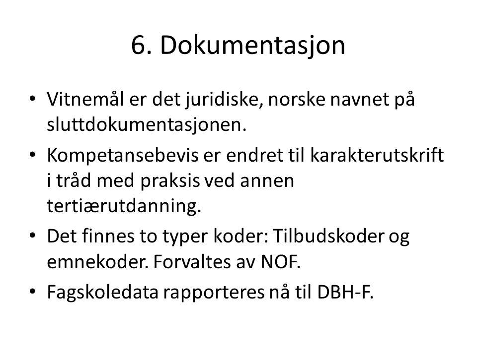 6. Dokumentasjon Vitnemål er det juridiske, norske navnet på sluttdokumentasjonen.