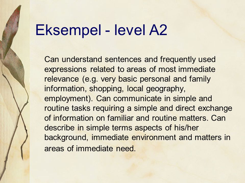 Eksempel - level A2 Can understand sentences and frequently used expressions related to areas of most immediate relevance (e.g.