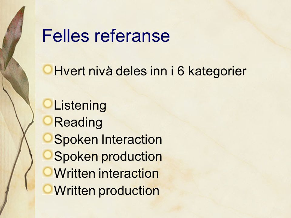 Felles referanse Hvert nivå deles inn i 6 kategorier Listening Reading Spoken Interaction Spoken production Written interaction Written production