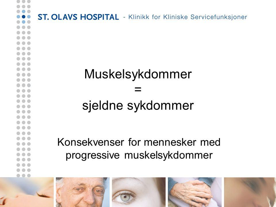 Muskelsykdommer = sjeldne sykdommer Konsekvenser for mennesker med progressive muskelsykdommer