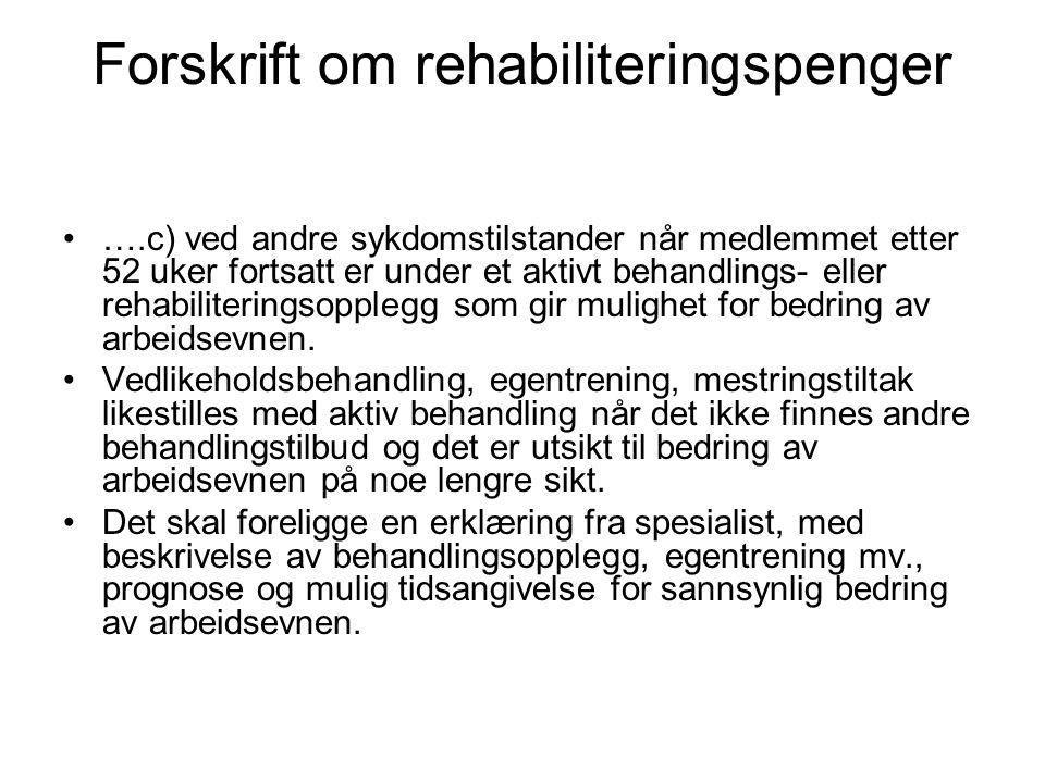 Forskrift om rehabiliteringspenger ….c) ved andre sykdomstilstander når medlemmet etter 52 uker fortsatt er under et aktivt behandlings- eller rehabil