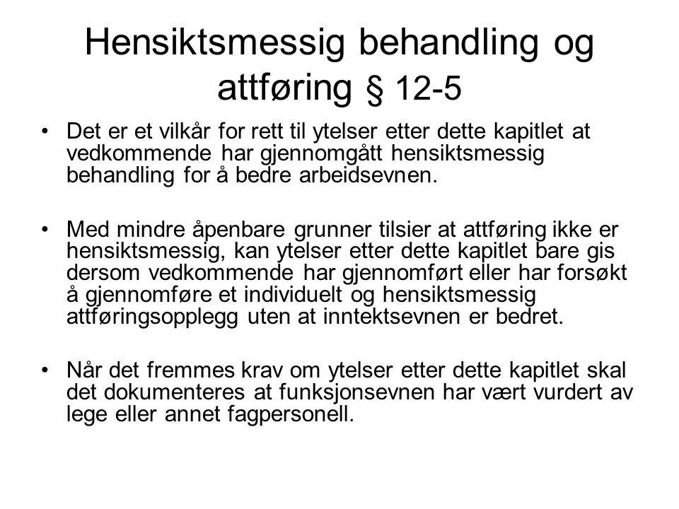 Hensiktsmessig behandling og attføring § 12-5 Det er et vilkår for rett til ytelser etter dette kapitlet at vedkommende har gjennomgått hensiktsmessig
