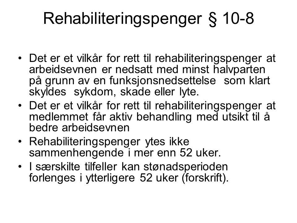 Rehabiliteringspenger § 10-8 Det er et vilkår for rett til rehabiliteringspenger at arbeidsevnen er nedsatt med minst halvparten på grunn av en funksj