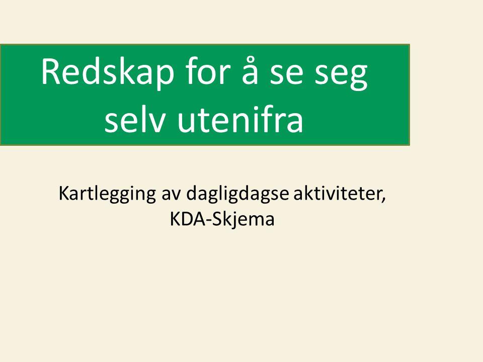 Redskap for å se seg selv utenifra Kartlegging av dagligdagse aktiviteter, KDA-Skjema