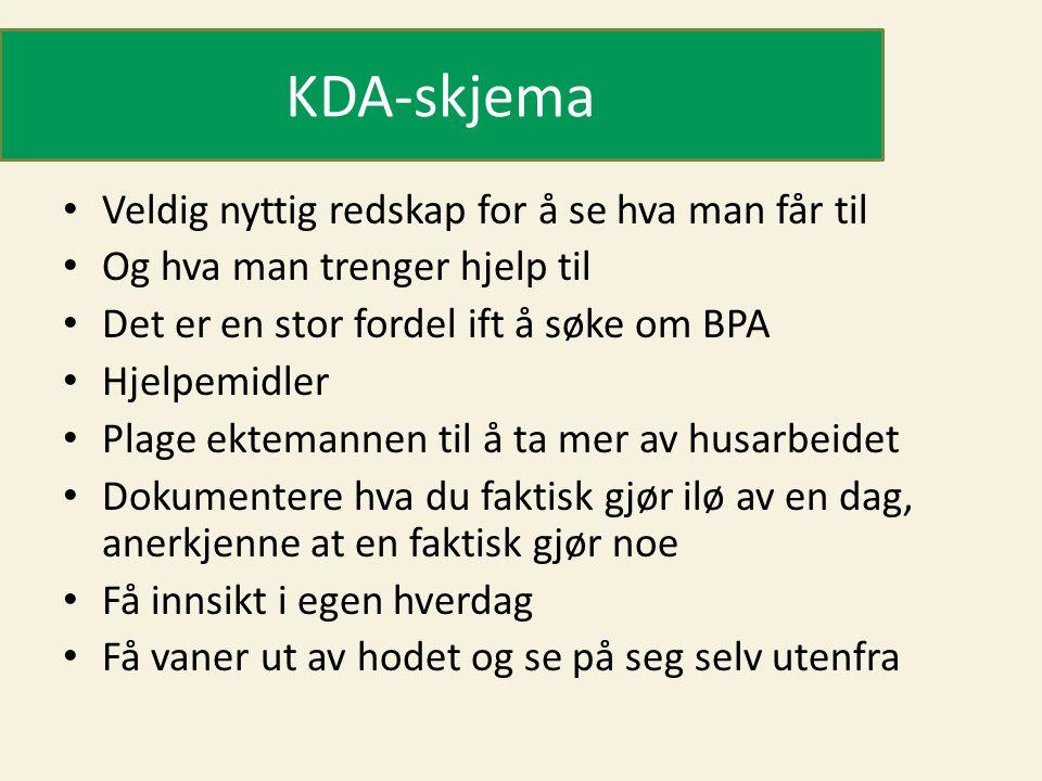 KDA-skjema Veldig nyttig redskap for å se hva man får til Og hva man trenger hjelp til Det er en stor fordel ift å søke om BPA Hjelpemidler Plage ekte