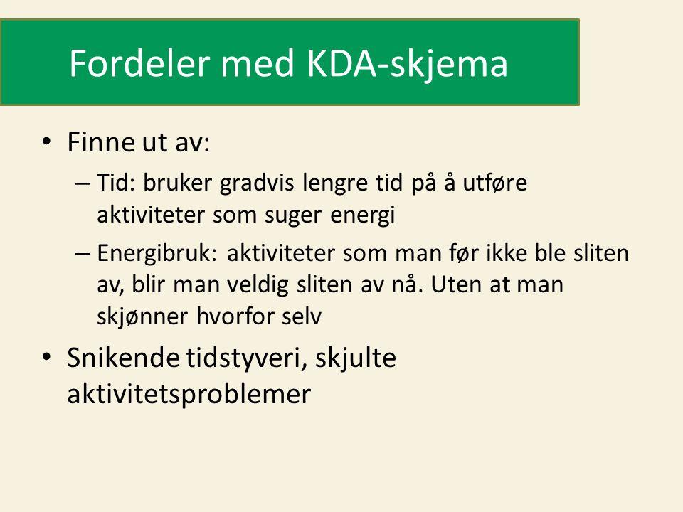 Fordeler med KDA-skjema Finne ut av: – Tid: bruker gradvis lengre tid på å utføre aktiviteter som suger energi – Energibruk: aktiviteter som man før i