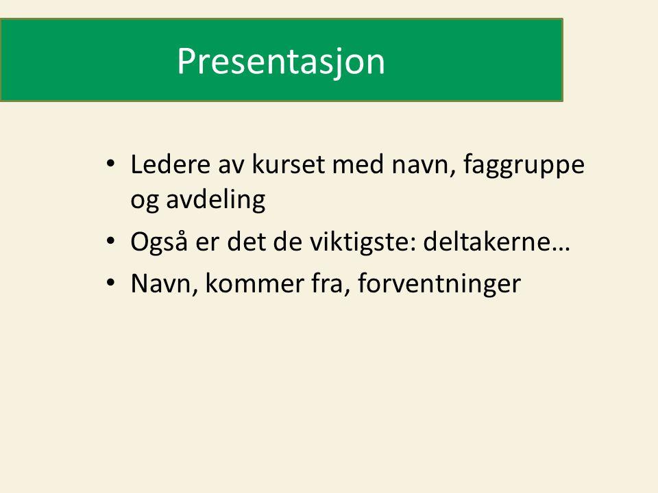 Presentasjon Ledere av kurset med navn, faggruppe og avdeling Også er det de viktigste: deltakerne… Navn, kommer fra, forventninger