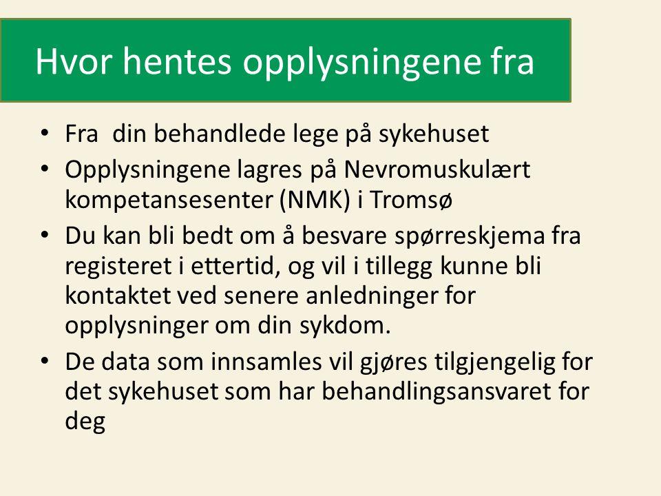 Hvor hentes opplysningene fra Fra din behandlede lege på sykehuset Opplysningene lagres på Nevromuskulært kompetansesenter (NMK) i Tromsø Du kan bli bedt om å besvare spørreskjema fra registeret i ettertid, og vil i tillegg kunne bli kontaktet ved senere anledninger for opplysninger om din sykdom.