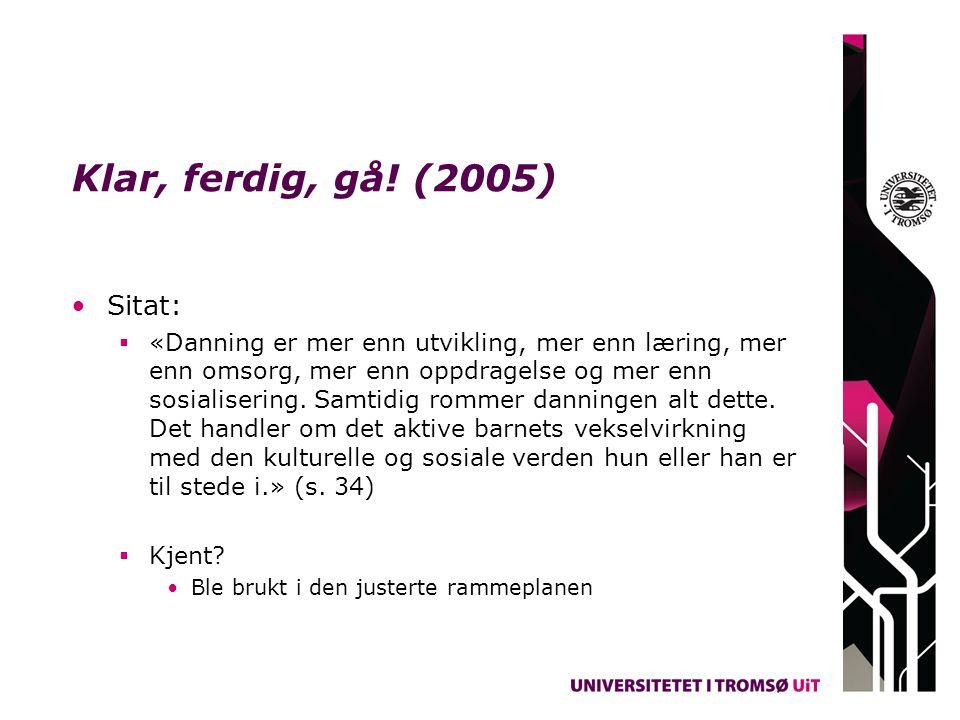 Klar, ferdig, gå! (2005) Sitat:  «Danning er mer enn utvikling, mer enn læring, mer enn omsorg, mer enn oppdragelse og mer enn sosialisering. Samtidi