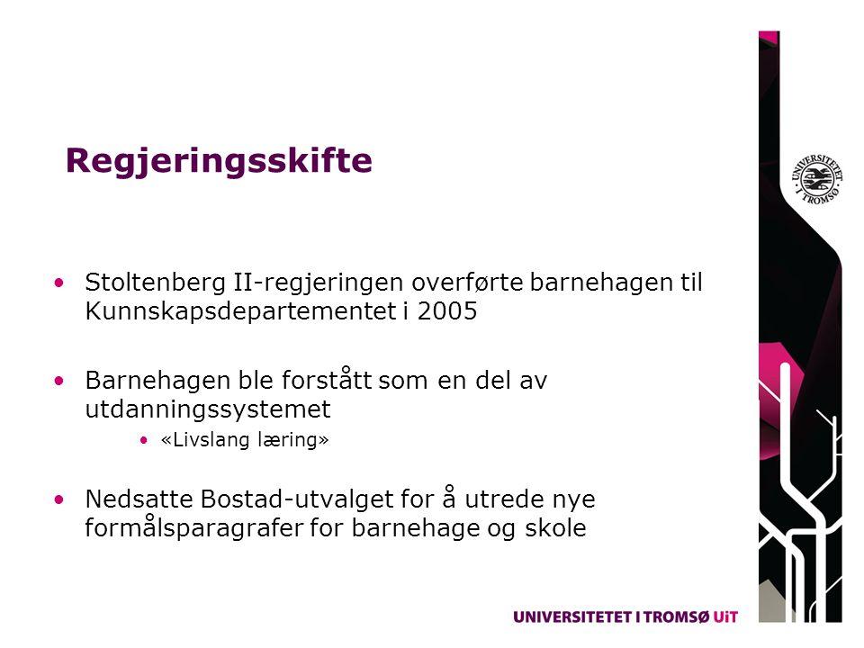 Regjeringsskifte Stoltenberg II-regjeringen overførte barnehagen til Kunnskapsdepartementet i 2005 Barnehagen ble forstått som en del av utdanningssystemet «Livslang læring» Nedsatte Bostad-utvalget for å utrede nye formålsparagrafer for barnehage og skole